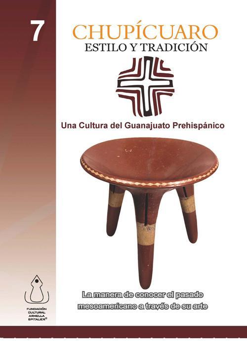 Chupícuaro, estilo y tradición. Una cultura del Guanajuato prehispánico