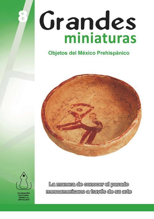 Grandes miniaturas. Objetos del México prehispánico