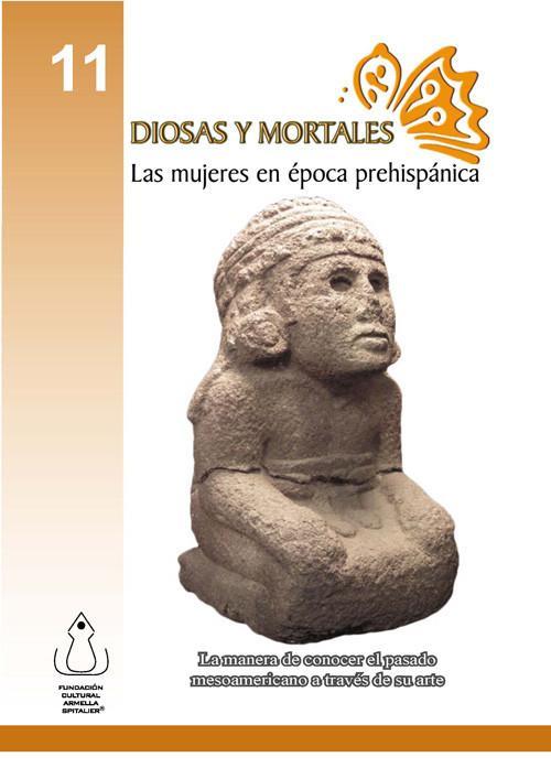 Diosas y mortales: las mujeres en época prehispánica