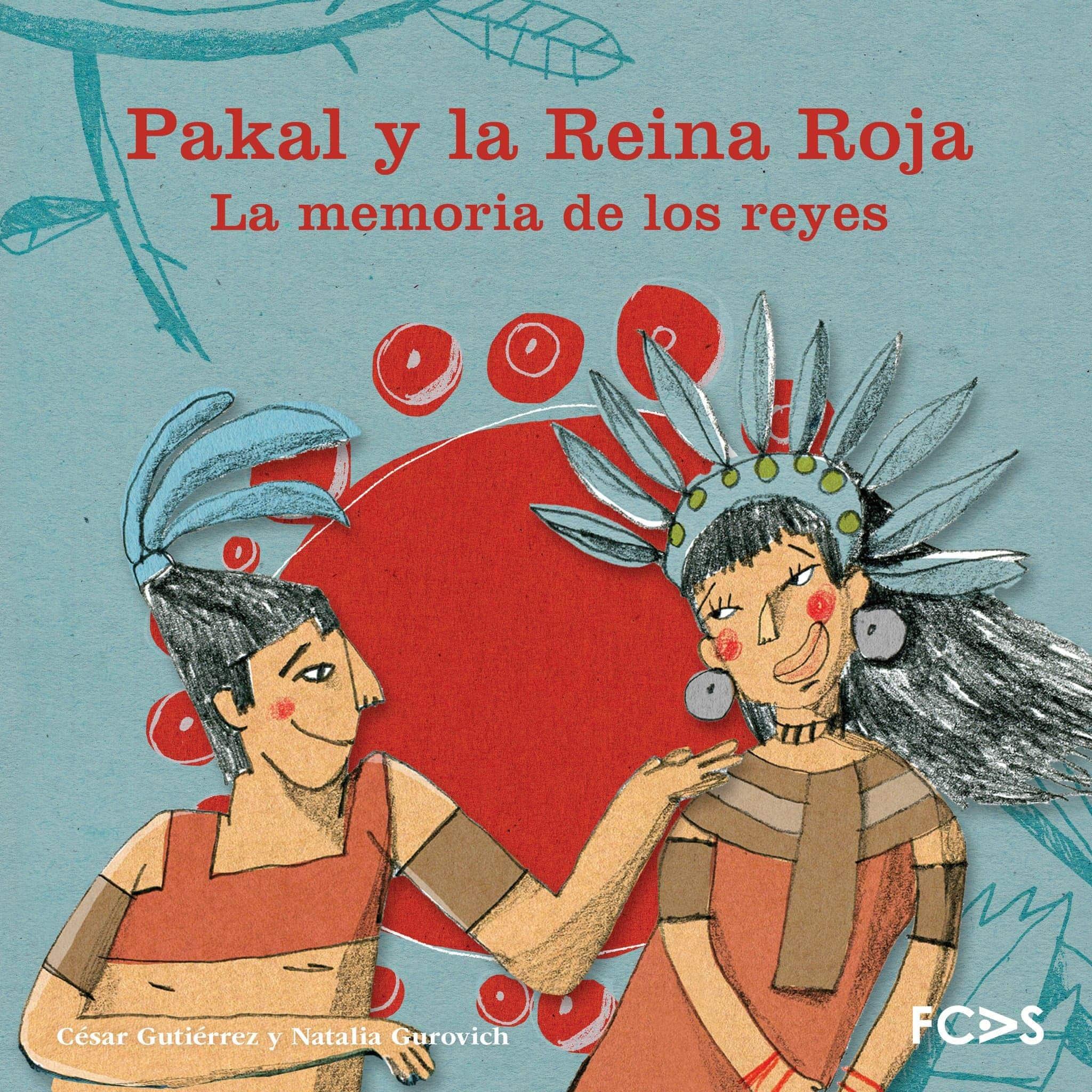 Pakal y la Reina Roja. La memoria de los reyes
