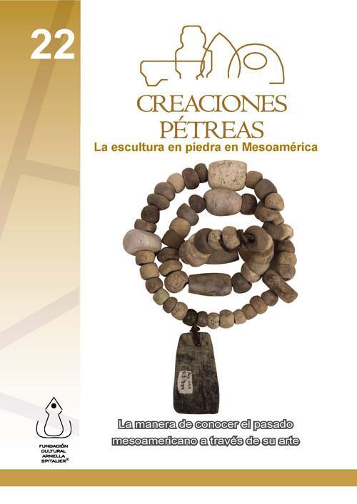 Creaciones pétreas. La escultura en piedra en Mesoamérica