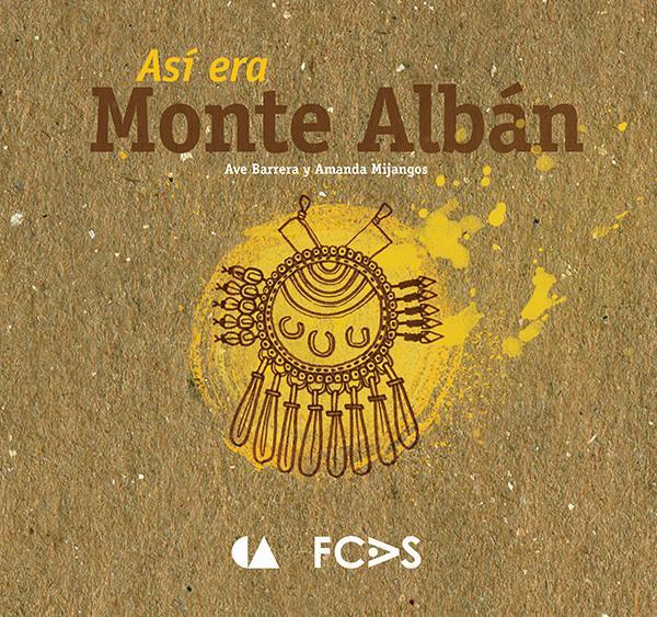 Así era Monte Albán (coeditado con CONACULTA 2014)