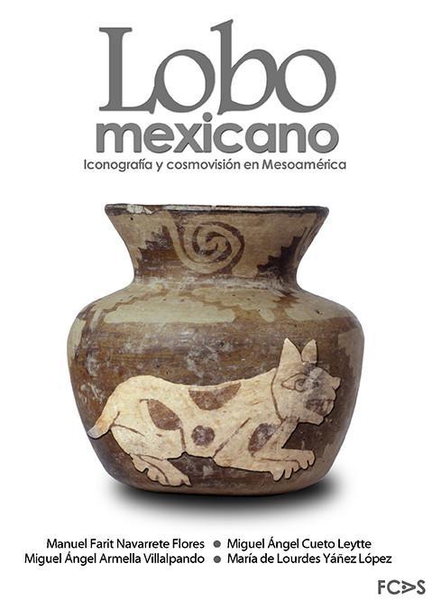 Lobo mexicano. Icoografía y consmovisión en Mesoamérica