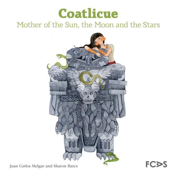 Coatlicue. La madre del Sol, la Luna y las estrellas (Selección SEP Bibliotecas de Aula 2014)