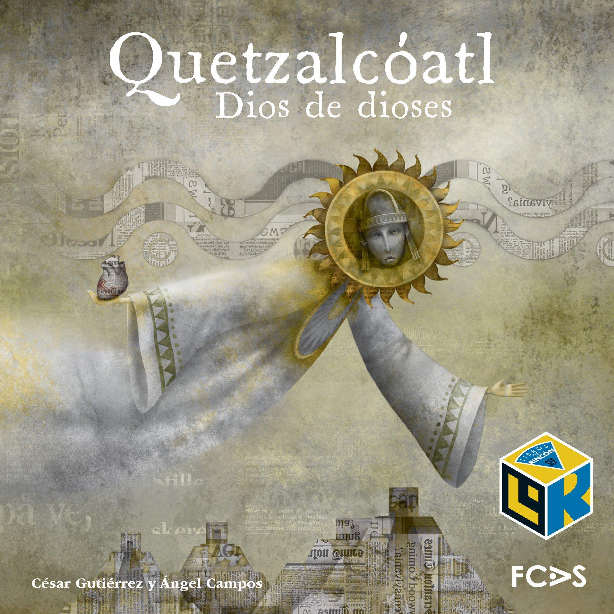Quetzalcóatl. Dios de dioses (Selección SEP Bibliotecas de Aula 2014)